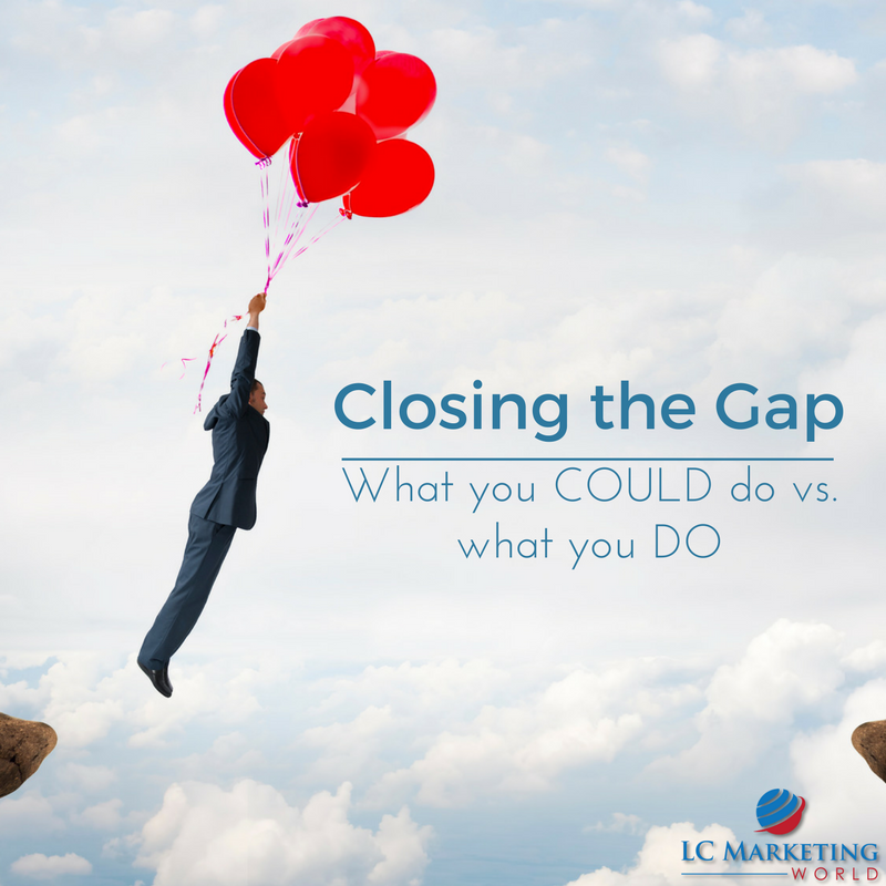 Closing the Gap – What you COULD do vs. what you DO