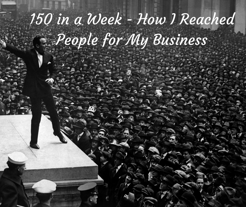 150 in a Week – How I Reached People for My Business