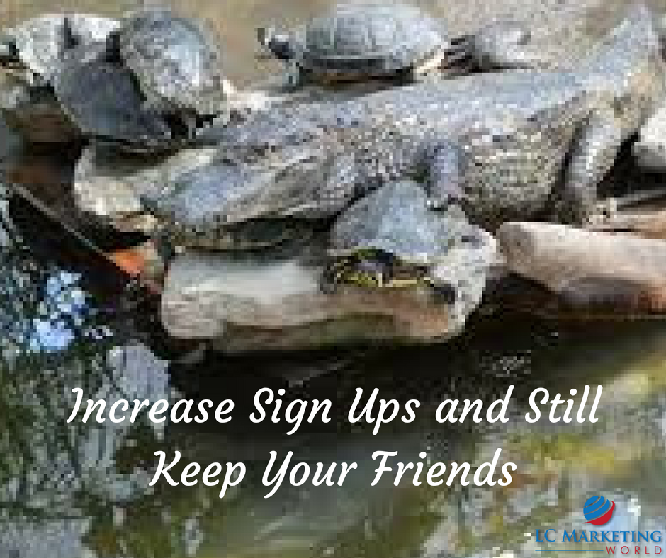 Increase Sign Ups and Still Keep Your Friends