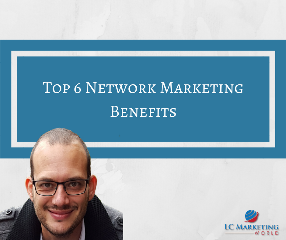 Top 6 Network Marketing Benefits