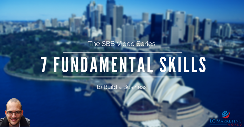 7 Fundamental Skills To Build a Business – SBB Video Series