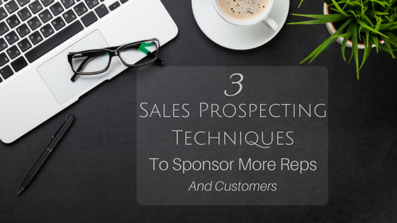 3 Sales Prospecting Techniques To Sponsor More Reps And Customers