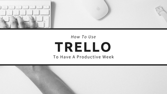 How To Use Trello To Plan Your Productive Week