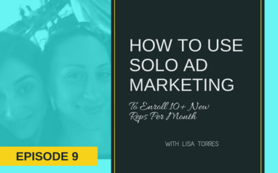 [EPISODE 9] How To Use Solo Ads To Enroll 10+ New Reps Per Month