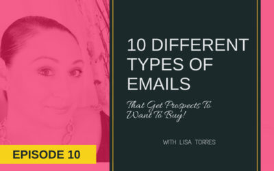 [EPISODE 10] 10 Different Types Of Email That Get Prospects To Want To Buy