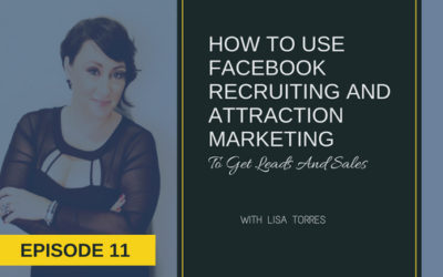 [EPISODE 11] How To Use Facebook Recruiting & Attraction Marketing To Get Leads & Sales