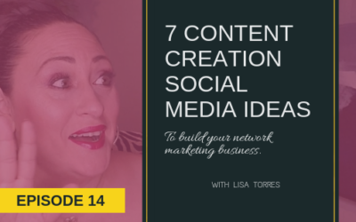 7 Content Creation Social Media Ideas To Build Your Network Marketing Business