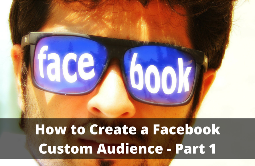 How to Create a Facebook Custom Audience ~ Part 1