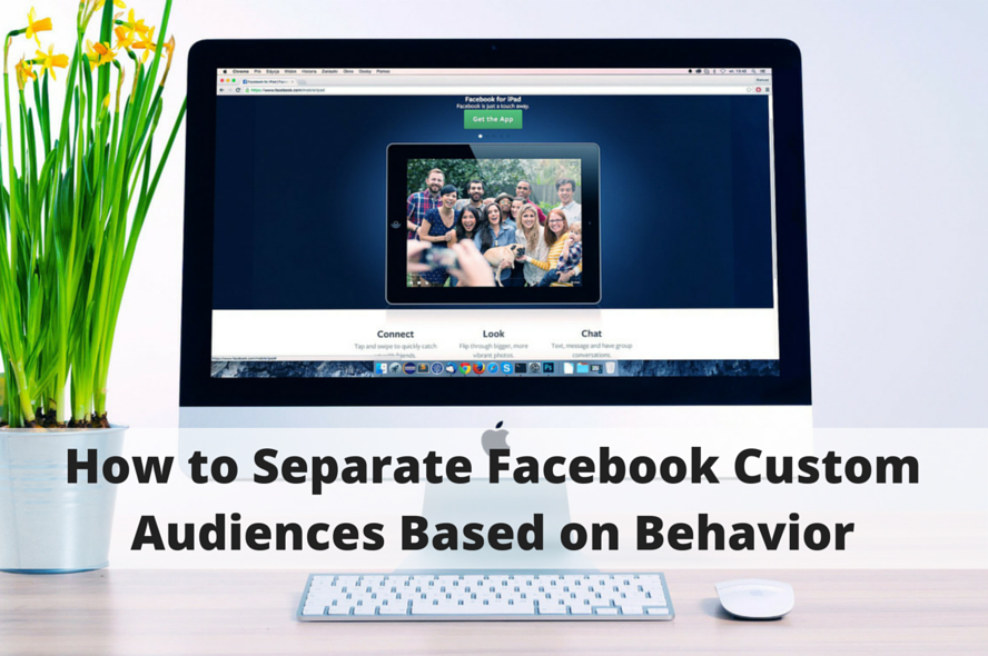 How to Separate Facebook Custom Audiences Based on Behavior ~ Part 3