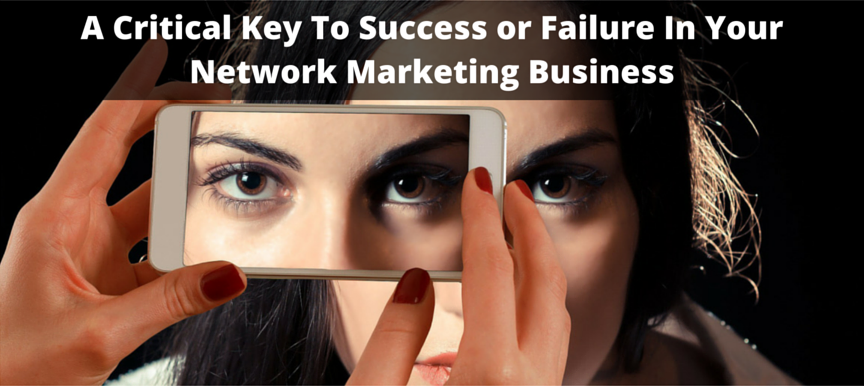 A Critical Key To Success or Failure In Your Network Marketing Business