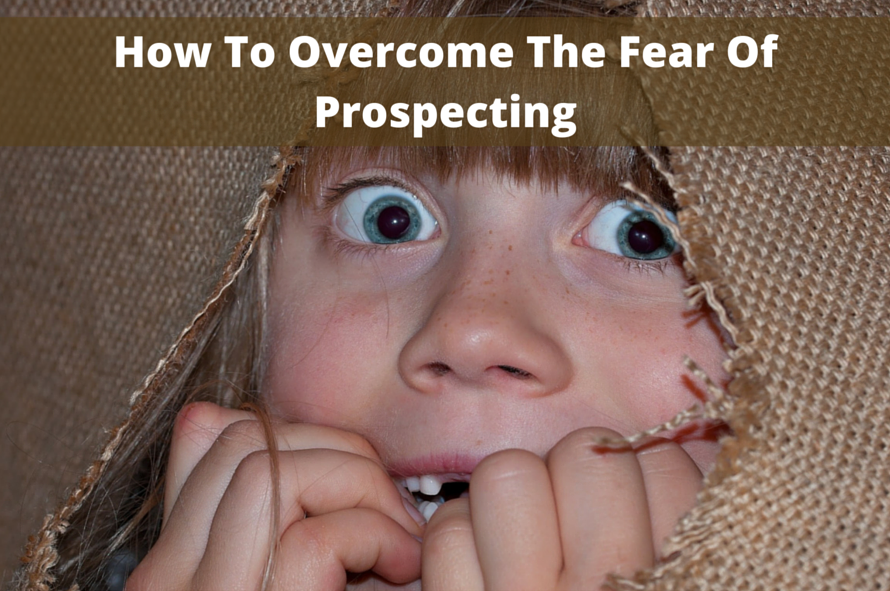 How To Overcome The Fear Of Prospecting