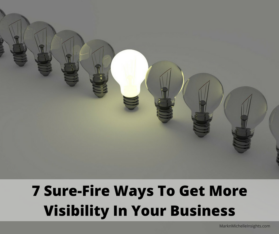 7 Sure-Fire Ways To Get More Visibility In Your Business