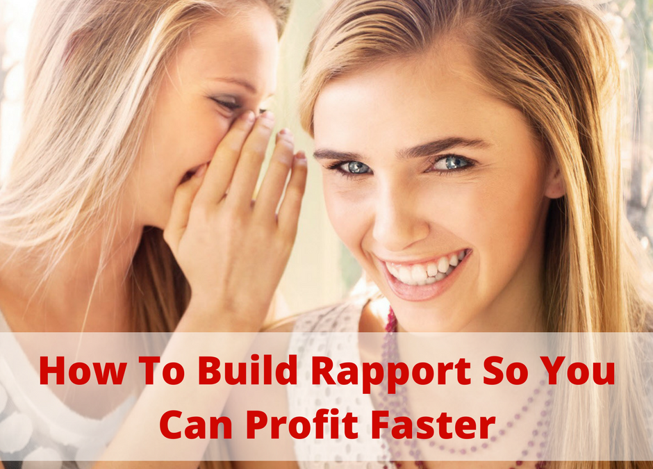 How To Build Rapport So You Can Profit Faster