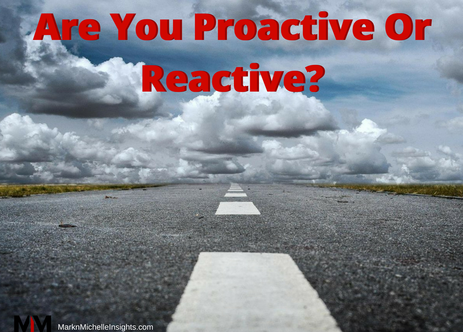 Are You Proactive Or Are You Reactive?