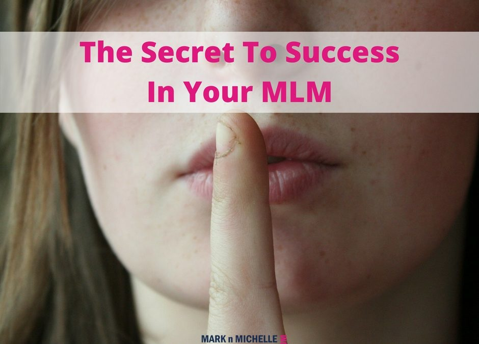 The Secret To Success In Your MLM | Network Marketing Business Tips