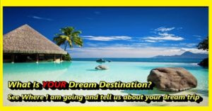 What Is Your Dream Destination