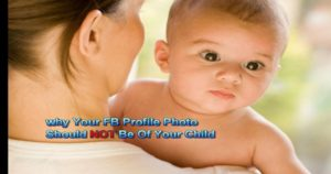 Why Your Facebook Profile Photo Should Not Be Of Your Kids