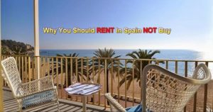 Why You Should Rent In Spain And Not Buy