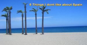 Five Things I Don't Like About Living In Spain