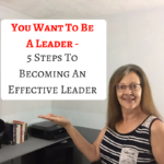 You Want To Be A Leader - 5 Steps To Become An Effective Leader