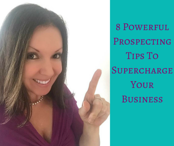 8 Powerful Prospecting Tips To Supercharge Your Business