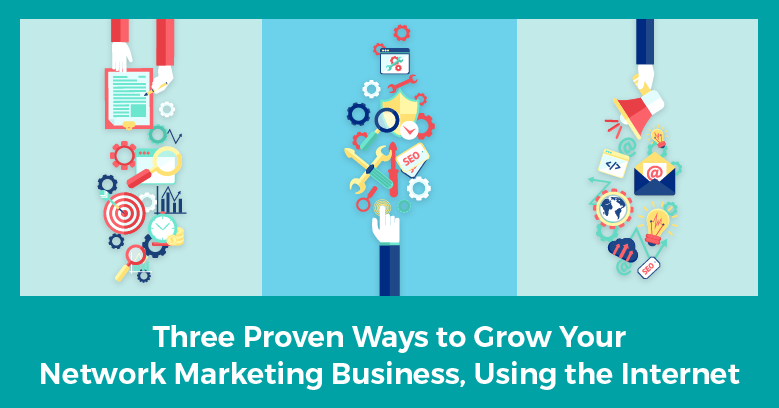 Three Proven Ways To Grow Your Network Marketing Business Using The Internet