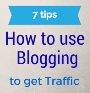 7 Tips How To Use Blogging To Get Traffic