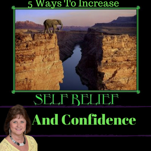 5 Ways To Increase Self Belief And Confidence