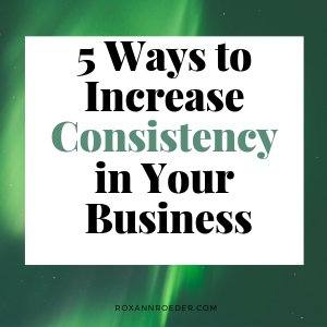 5 Ways to Increase Consistency in Your Business