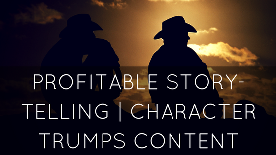 Profitable Story-Telling | Character Trumps Content