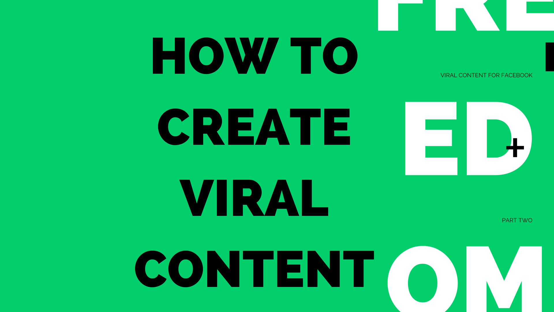 How To Create Viral Content For Facebook Part Two
