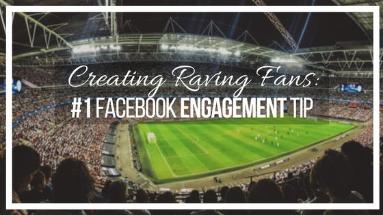 Creating Raving Fans | Facebook Engagement Tip