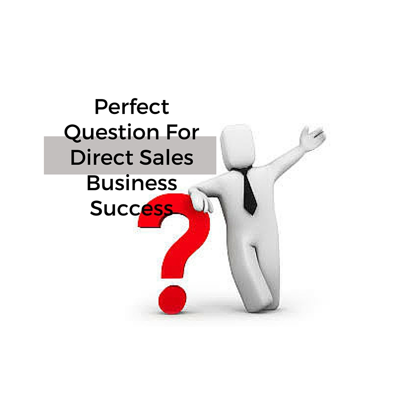 Perfect Question For Direct Sales Business Success