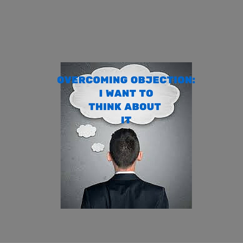 Overcoming Objection: I Want To Think About It