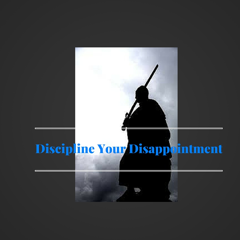 Discipline Your Disappointment