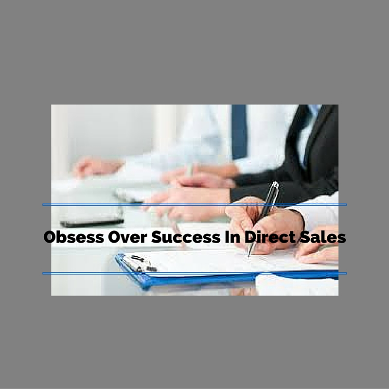 Obsess Over Success In Direct Sales