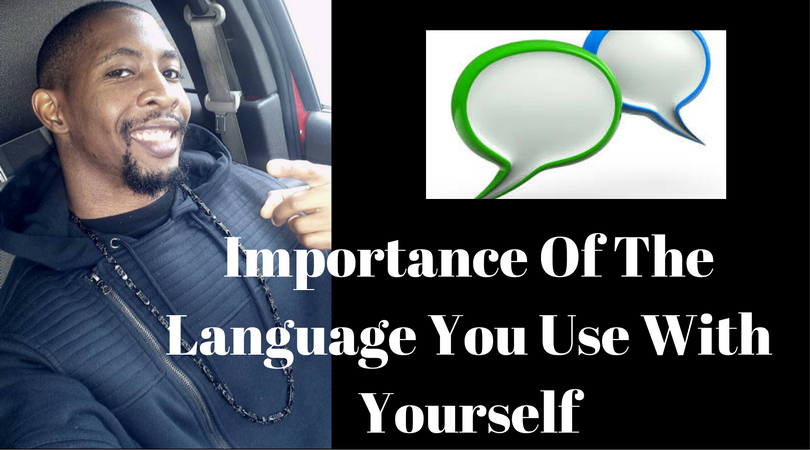 Importance Of The Language You Use With Yourself