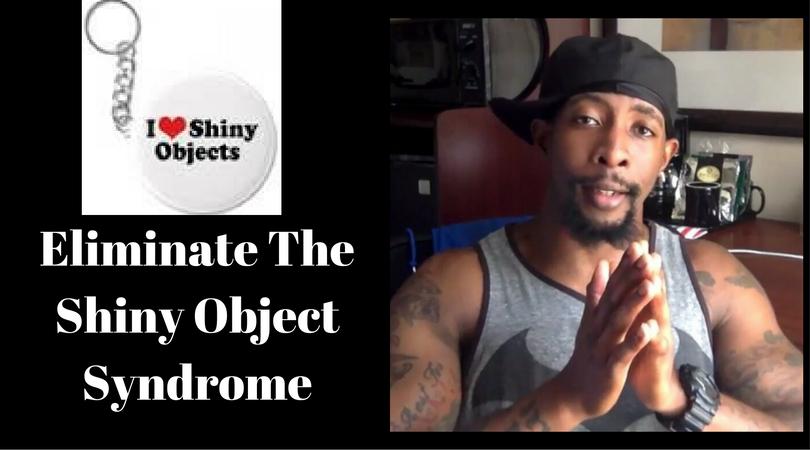 Eliminate The Shiny Object Syndrome