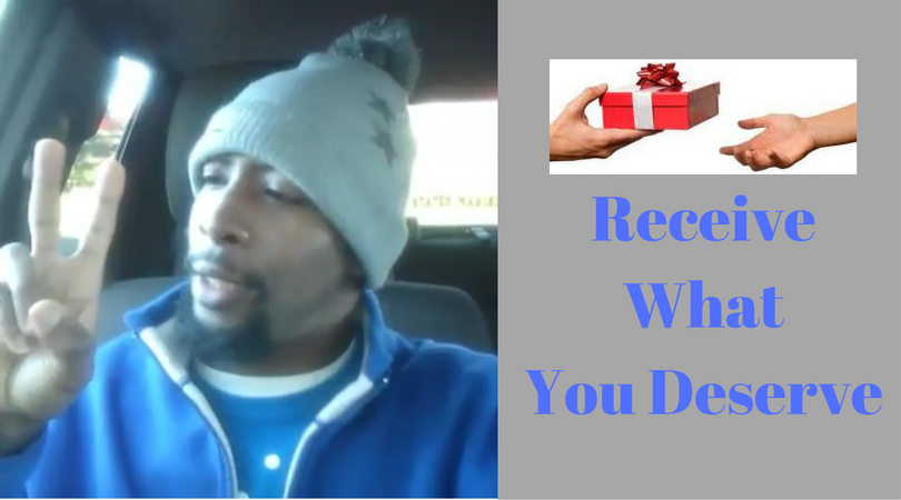 Receive What You Deserve