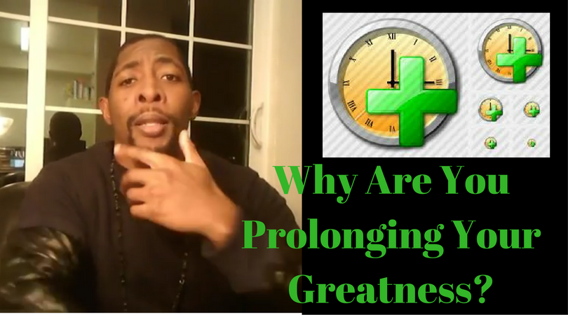 Why Are You Prolonging Your Greatness?
