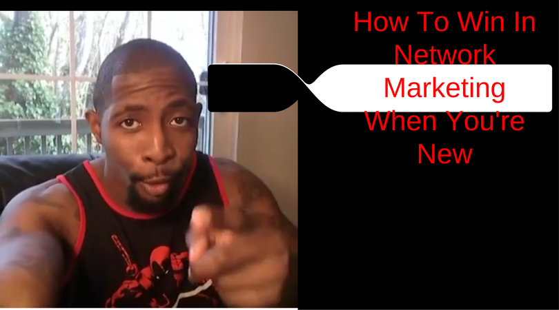 How To Win In Network Marketing When You're New