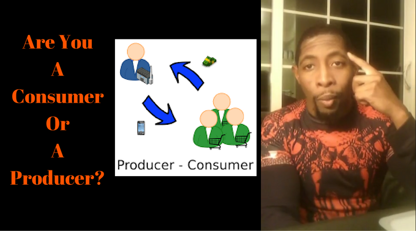 Are You A Consumer Or A Producer?