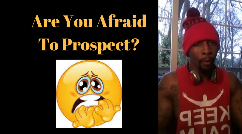 Are You Afraid To Prospect?