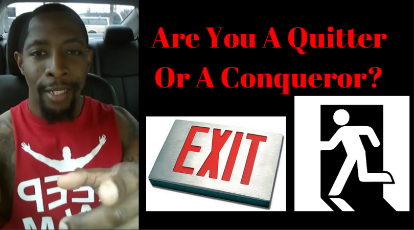 Are You A Quitter Or A Conqueror?