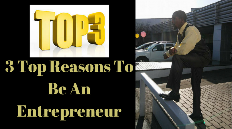 3 Top Reasons To Be An Entrepreneur