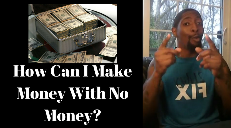 How Can I Make Money With No Money?