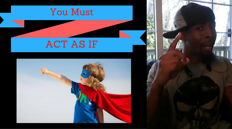"""The Reason Why You Must """"Act As If"""""""