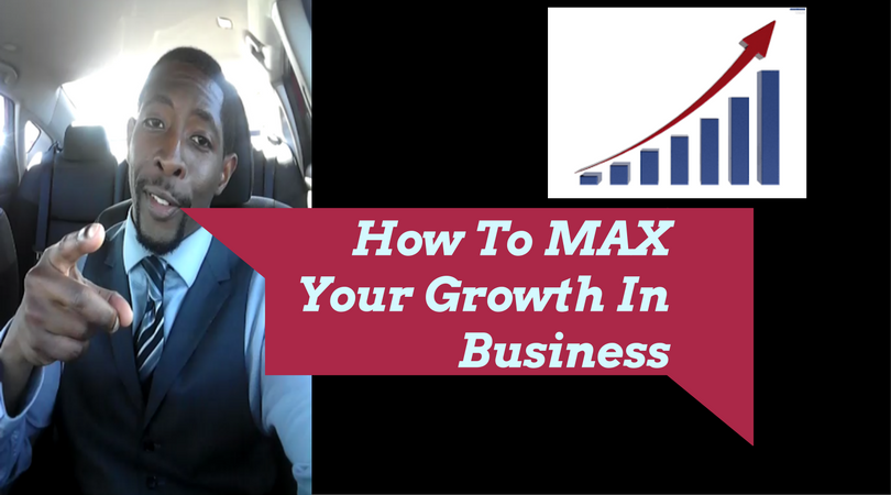 How To Max Your Growth In Business
