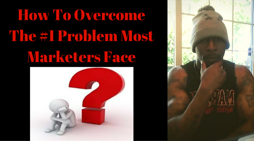 How To Overcome The #1 Problem Most Marketers Face
