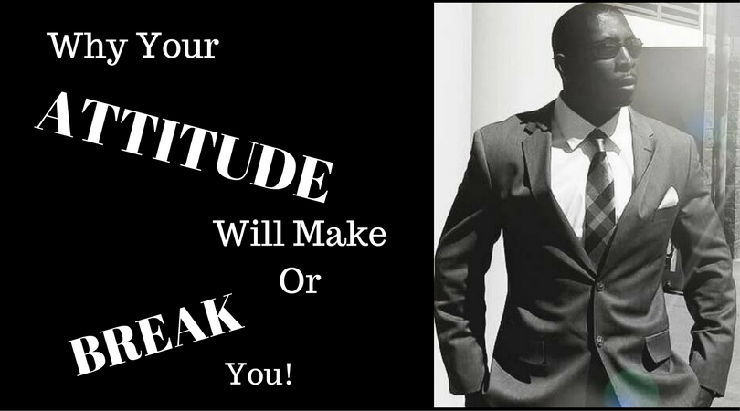 Why Your Attitude Will Make Or Break You